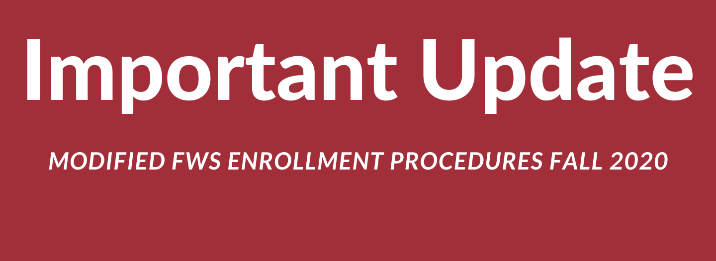 Important Update: Modified FWS Enrollment Procedures for Fall 2020